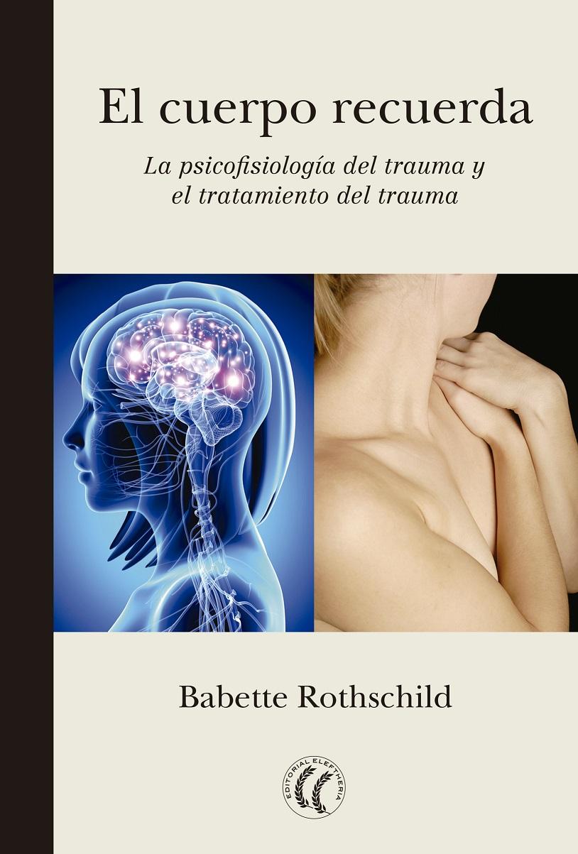 El cuerpo recuerda. La psicofisiología del trauma y el tratamiento del trauma